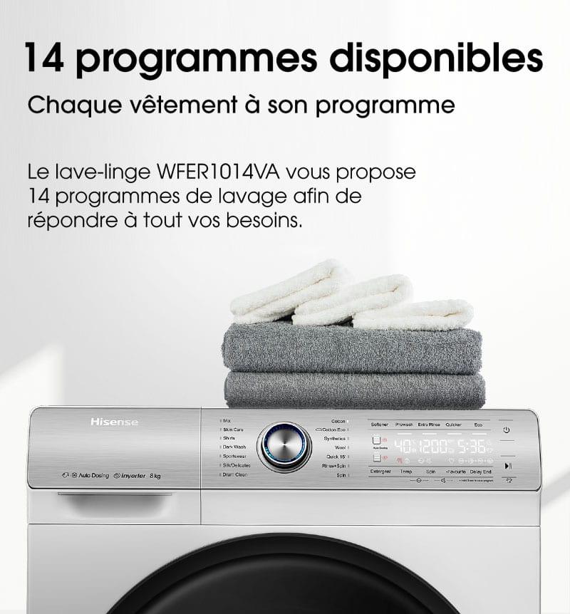 14 programmes disponibles. Chaque vêtement à son programme. Le lave-linge WFER1014VA vous propose 14 programmes de lavage afin de répondre à tout vos besoins.