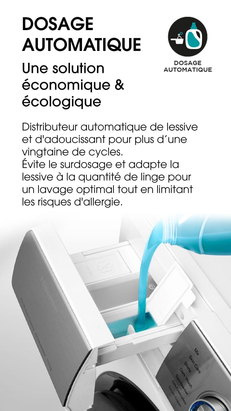 Dosage automatique. Une solution économique & écologique. Distributeur automatique de lessive et d'adoucissant pour plus d'une vingtaine de cycles. Évite le surdosage et adapte la lessive à la quantité de linge pour un lavage optimal tout en limitant les risques d'allergie.