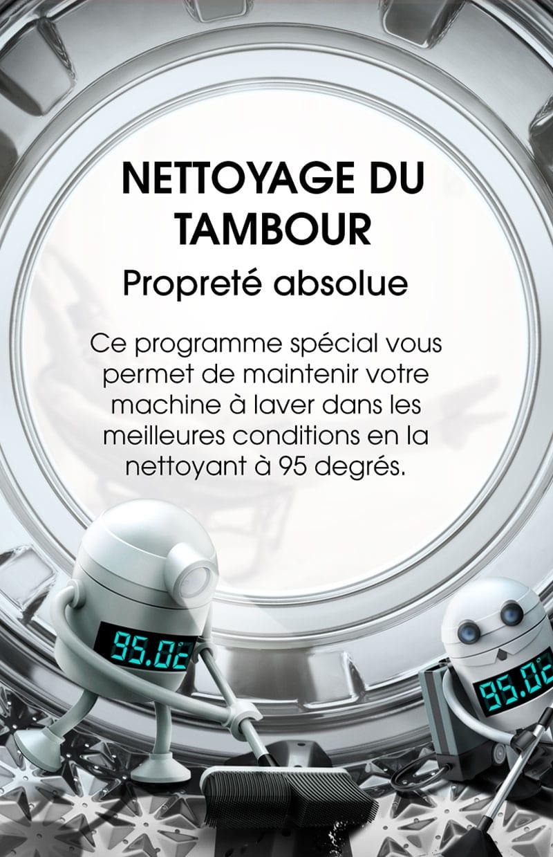Nettoyage du tambour. Propreté absolue. Ce programme spécial vous permet de maintenir votre machine à laver dans les meilleures conditions en la nettoyant à 95 degrés.