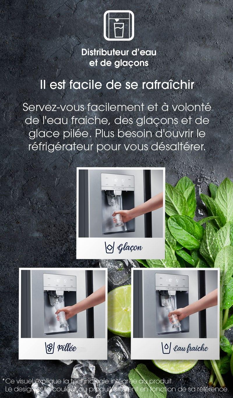 Il est facile de se rafraîchir. Servez-vous facilement et à volonté de l'eau fraiche, des glaçons et de glace pilée. Plus besoin d'ouvrir le réfrigérateur pour vous désaltérer.