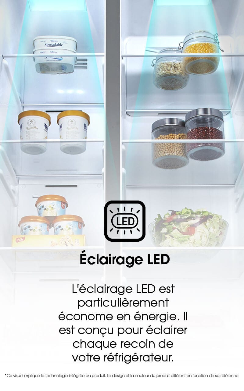 L'éclairage LED est particulièrement économe en énergie. Il est conçu pour éclairer chaque recoin de votre réfrigérateur.