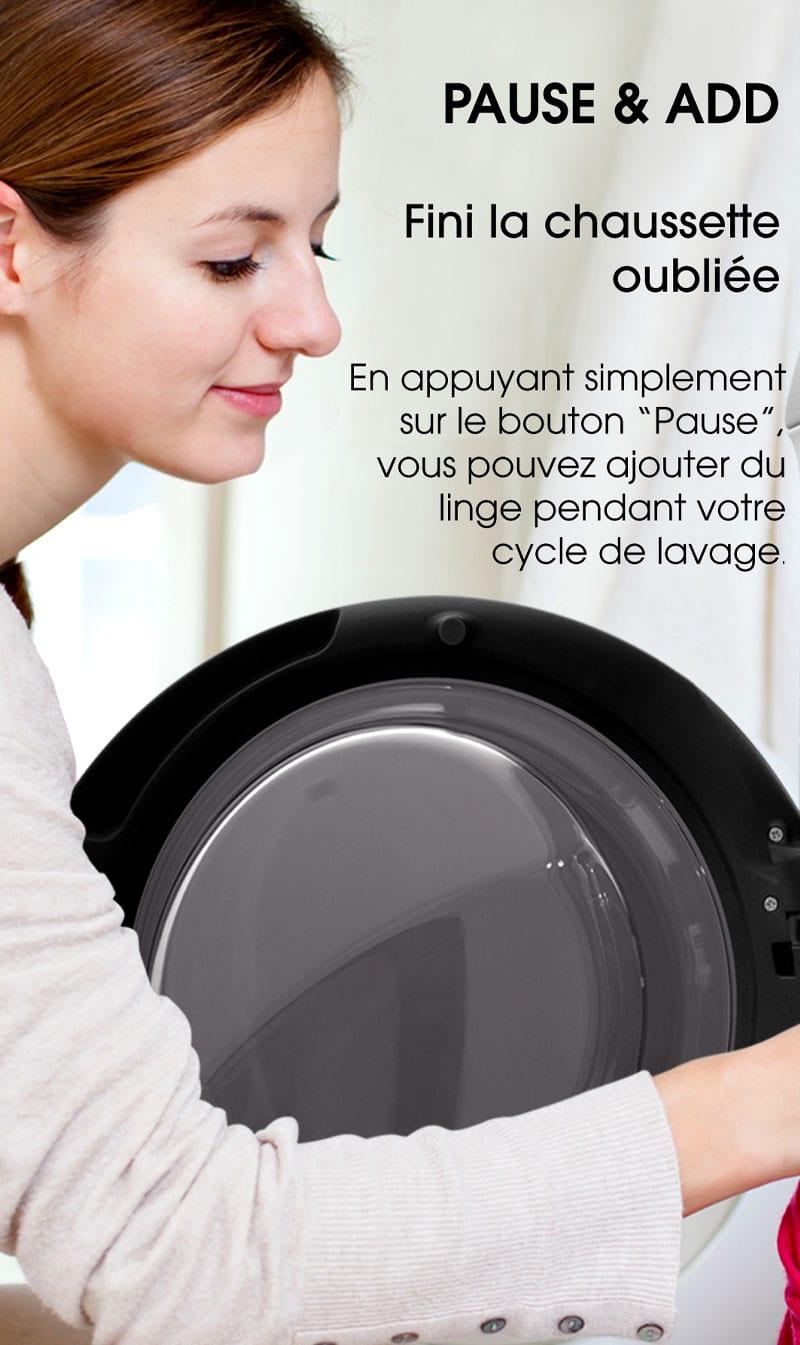 """Pause & Add. Fini la chaussette oubliée. En appuyant simplement sur le bouton """"Pause"""", vous pouvez ajouter du linge pendant votre cycle de lavage."""