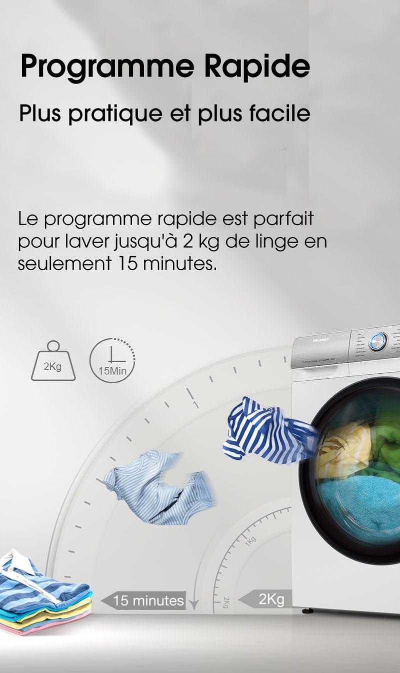 Programme rapide. Plus pratique et plus facile. Le programme rapide est parfait pour laver jusqu'à 2kg de linge en seulement 15 minutes.