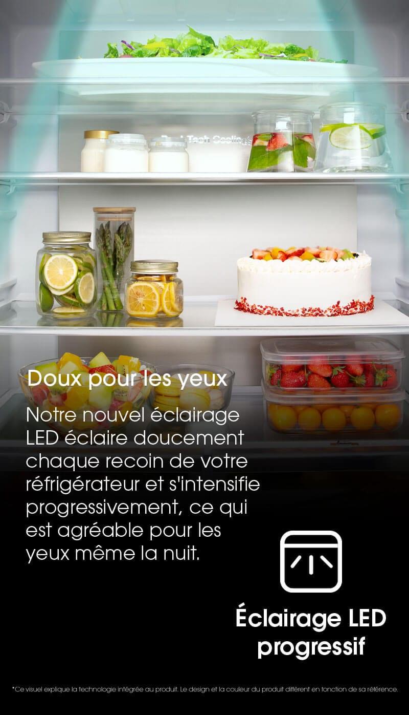 Doux pour les yeux. Notre nouvel éclairage LED éclaire doucement chaque recoin de votre réfrigérateur et s'intensifie progressivement, ce qui est agréable pour les yeux même la nuit.